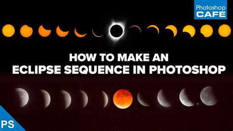 Assemble an ECLIPSE SEQUENCE in PHOTOSHOP   Compositing